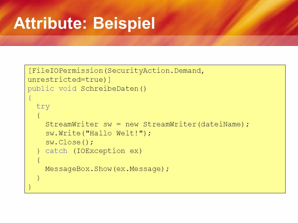 Attribute: Beispiel [FileIOPermission(SecurityAction.Demand, unrestricted=true)] public void SchreibeDaten()